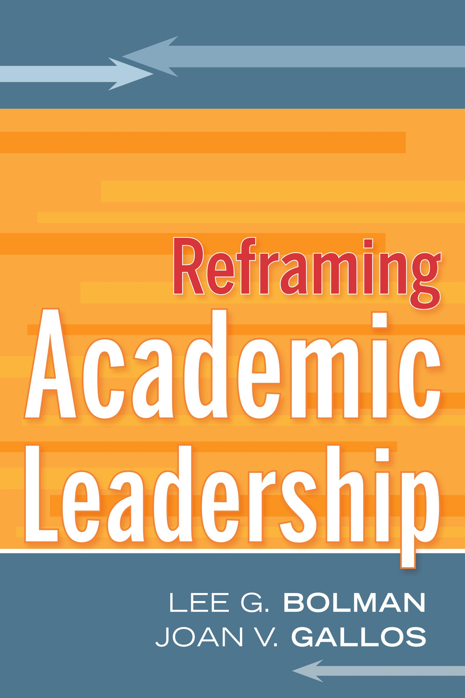 Bolman & Gallos, Reframing Academic Leadership